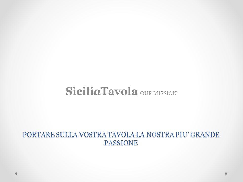 PORTARE SULLA VOSTRA TAVOLA LA NOSTRA PIU' GRANDE PASSIONE SiciliaTavola OUR MISSION