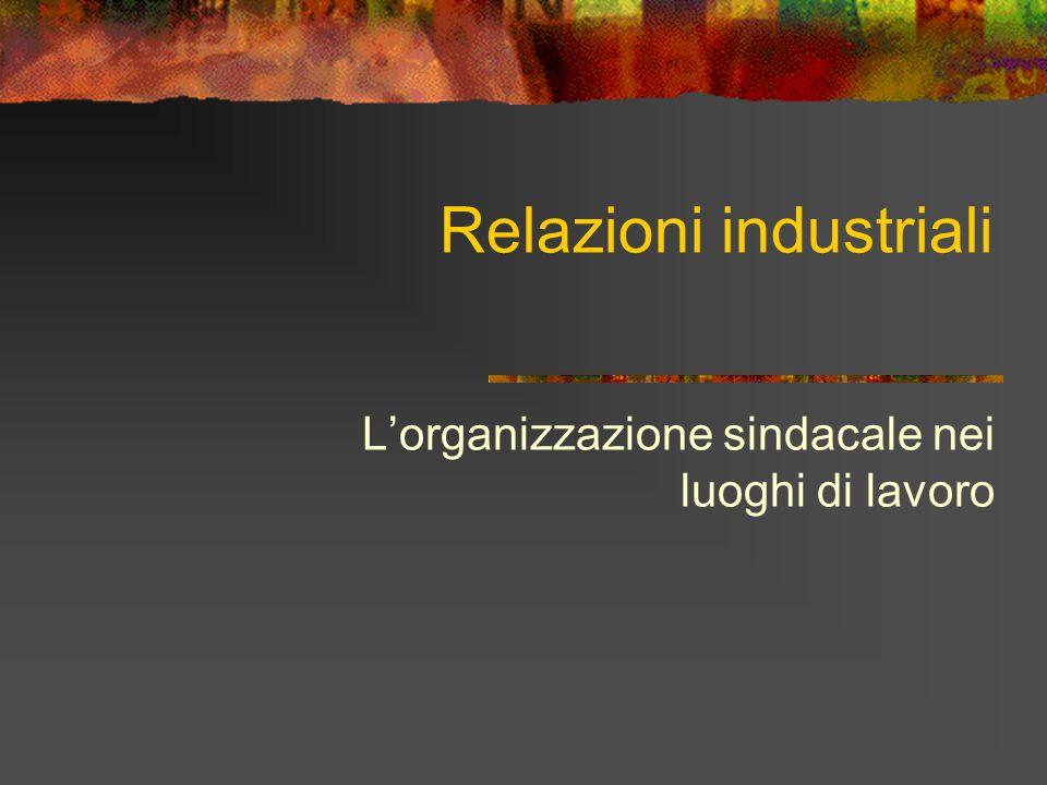 Relazioni industriali L'organizzazione sindacale nei luoghi di lavoro