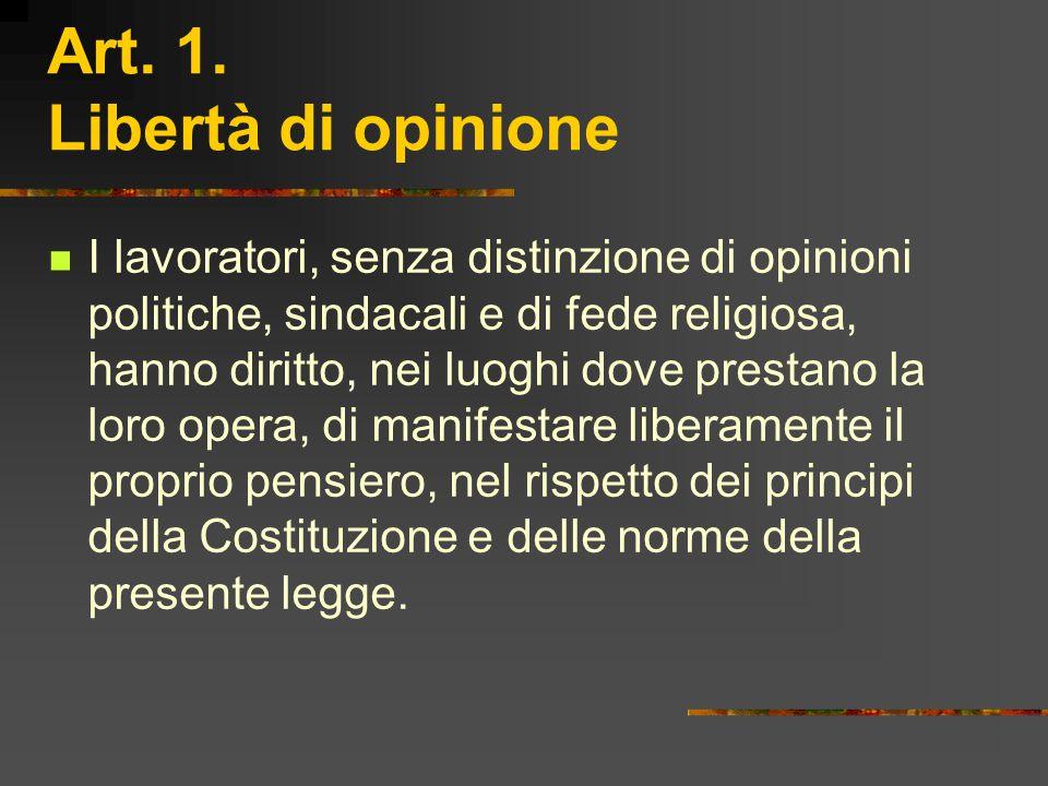 Art. 1. Libertà di opinione I lavoratori, senza distinzione di opinioni politiche, sindacali e di fede religiosa, hanno diritto, nei luoghi dove prest