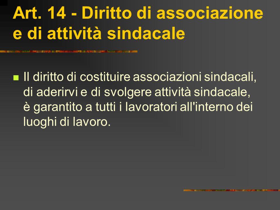 Art. 14 - Diritto di associazione e di attività sindacale Il diritto di costituire associazioni sindacali, di aderirvi e di svolgere attività sindacal