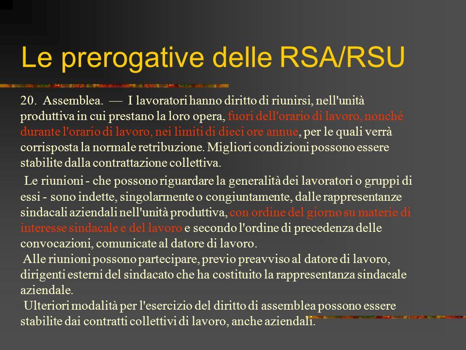 Le prerogative delle RSA/RSU 20. Assemblea. — I lavoratori hanno diritto di riunirsi, nell'unità produttiva in cui prestano la loro opera, fuori dell'