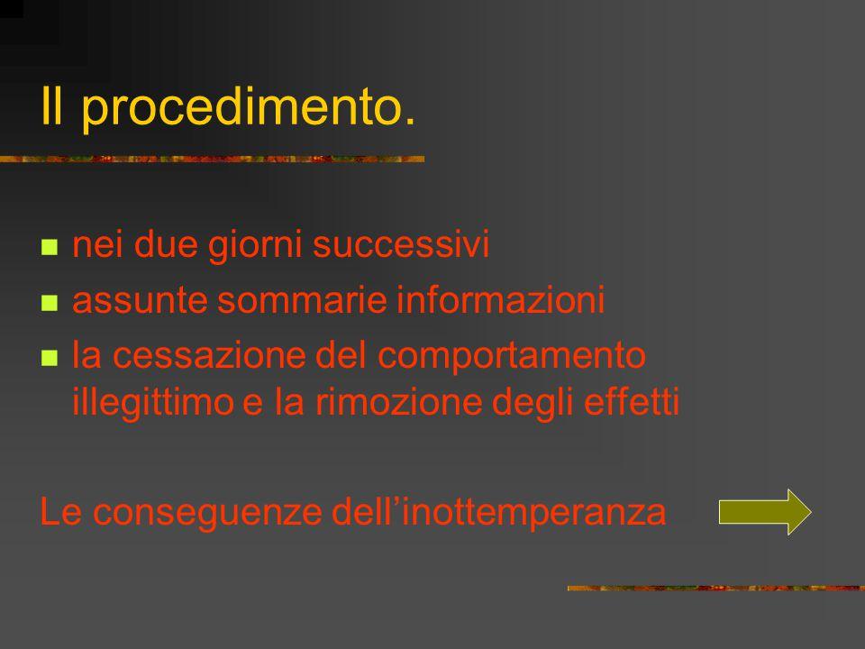 Il procedimento. nei due giorni successivi assunte sommarie informazioni la cessazione del comportamento illegittimo e la rimozione degli effetti Le c
