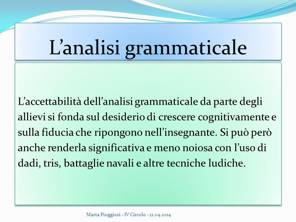 L'analisi grammaticale L'accettabilità dell'analisi grammaticale da parte degli allievi si fonda sul desiderio di crescere cognitivamente e sulla fidu