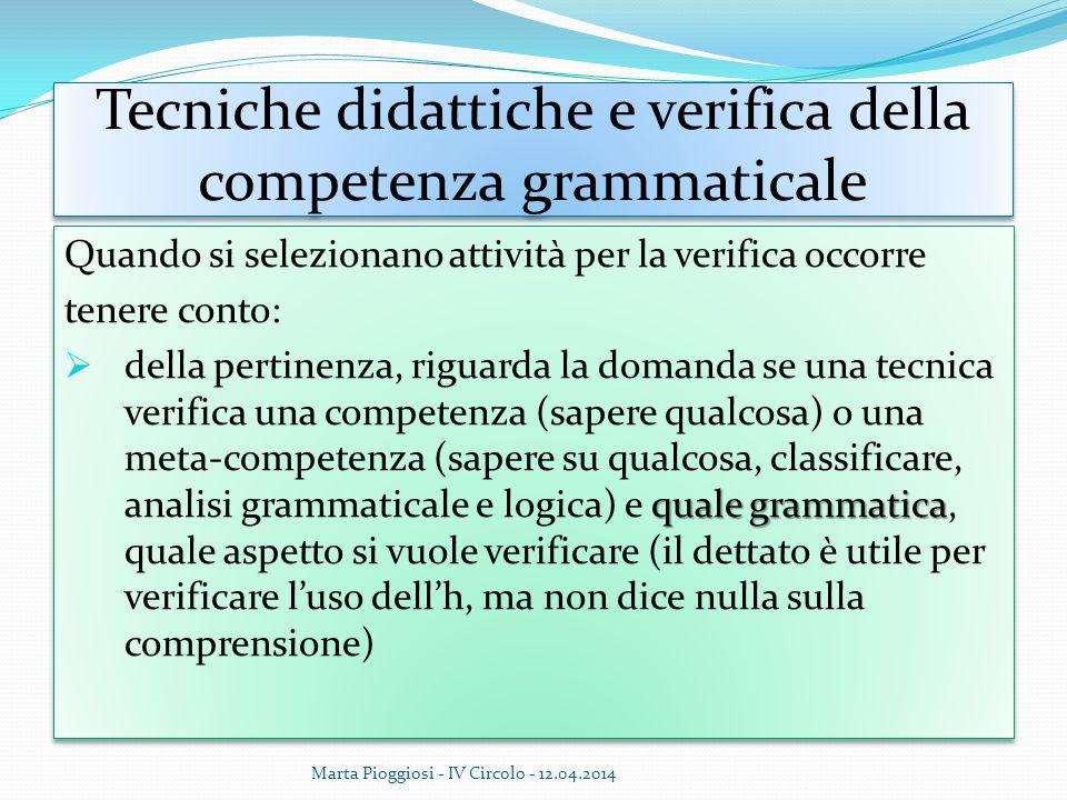 Tecniche didattiche e verifica della competenza grammaticale Quando si selezionano attività per la verifica occorre tenere conto: quale grammatica  d