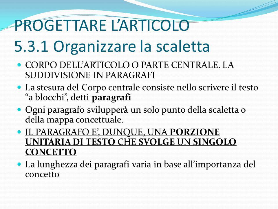 PROGETTARE L'ARTICOLO 5.3.1 Organizzare la scaletta CORPO DELL'ARTICOLO O PARTE CENTRALE.