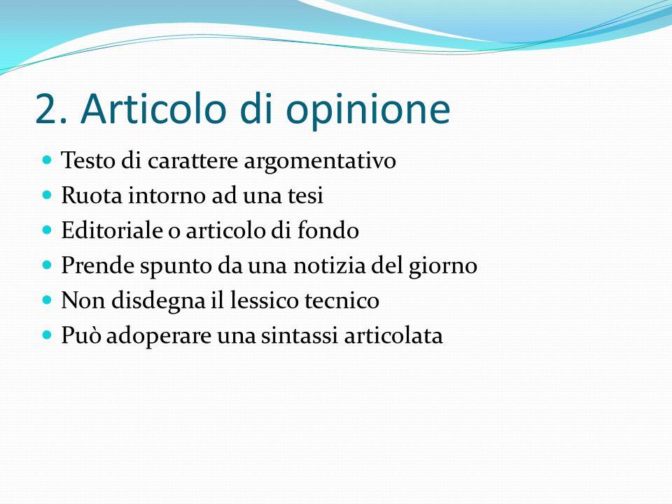 2. Articolo di opinione Testo di carattere argomentativo Ruota intorno ad una tesi Editoriale o articolo di fondo Prende spunto da una notizia del gio