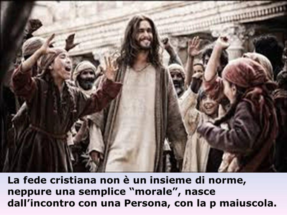 """La fede cristiana non è un insieme di norme, neppure una semplice """"morale"""", nasce dall'incontro con una Persona, con la p maiuscola."""
