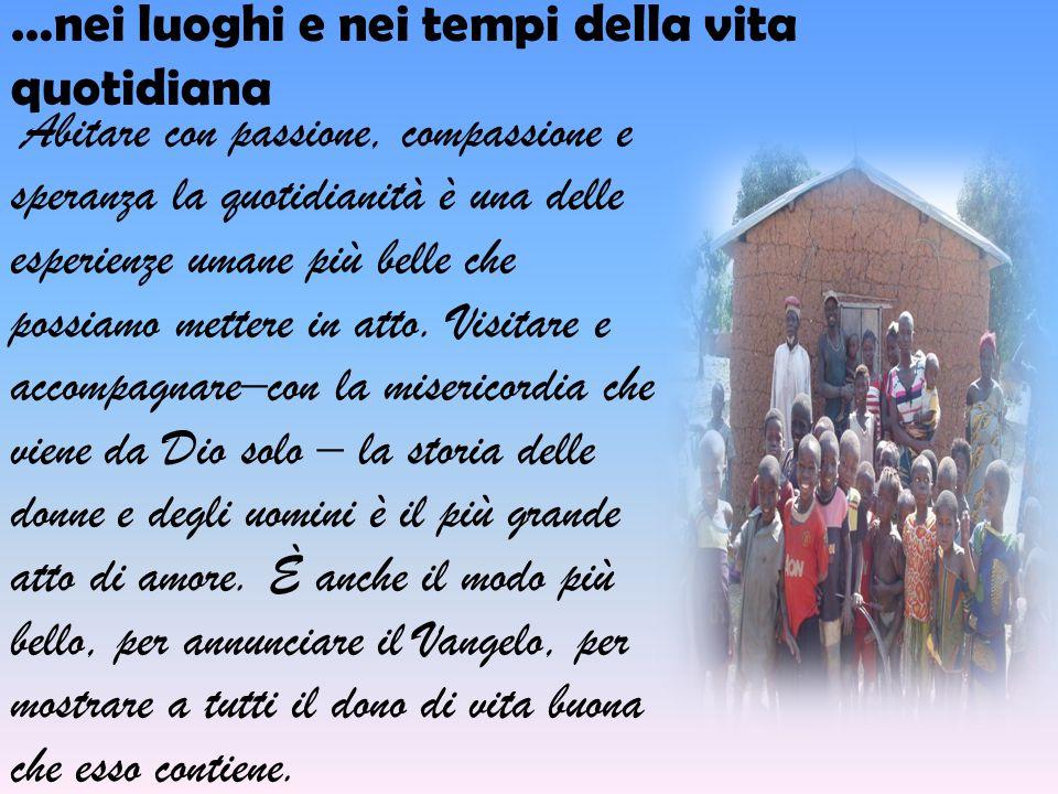 …nei luoghi e nei tempi della vita quotidiana Abitare con passione, compassione e speranza la quotidianità è una delle esperienze umane più belle che