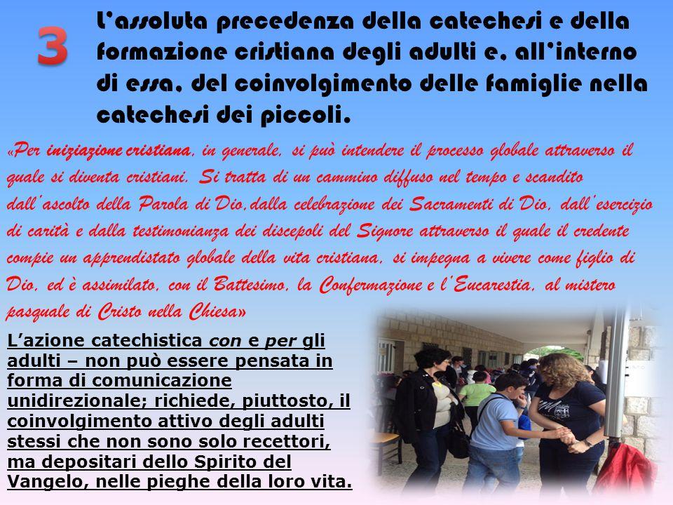 L'assoluta precedenza della catechesi e della formazione cristiana degli adulti e, all'interno di essa, del coinvolgimento delle famiglie nella catech