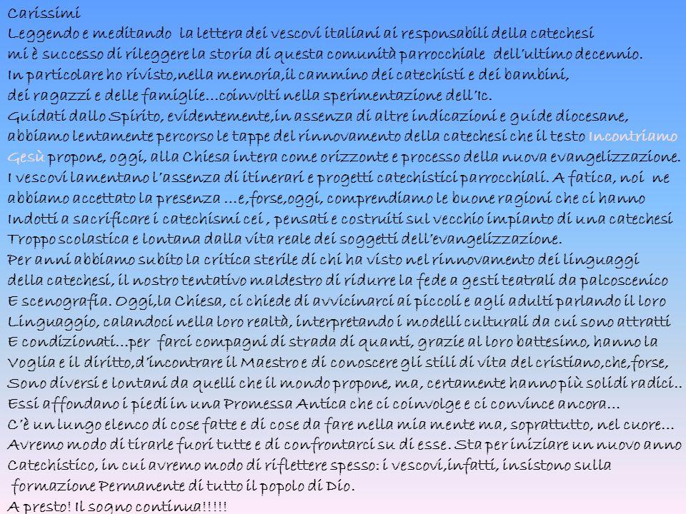Carissimi Leggendo e meditando la lettera dei vescovi italiani ai responsabili della catechesi mi è successo di rileggere la storia di questa comunità