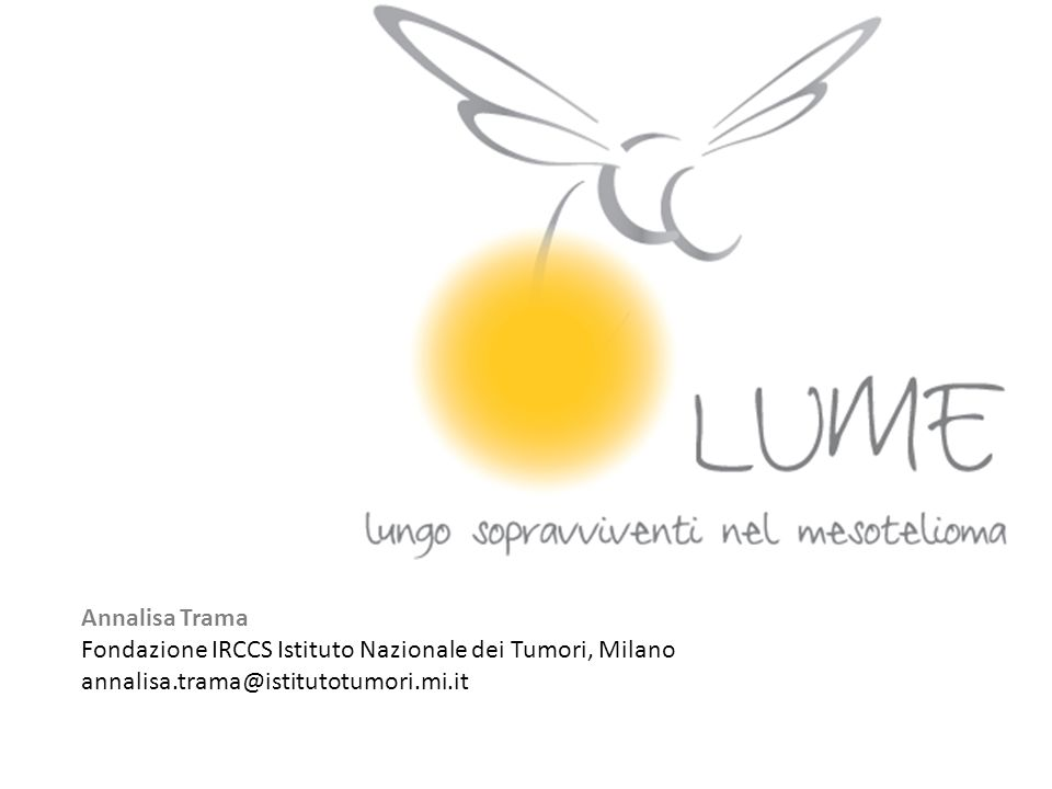 Annalisa Trama Fondazione IRCCS Istituto Nazionale dei Tumori, Milano annalisa.trama@istitutotumori.mi.it