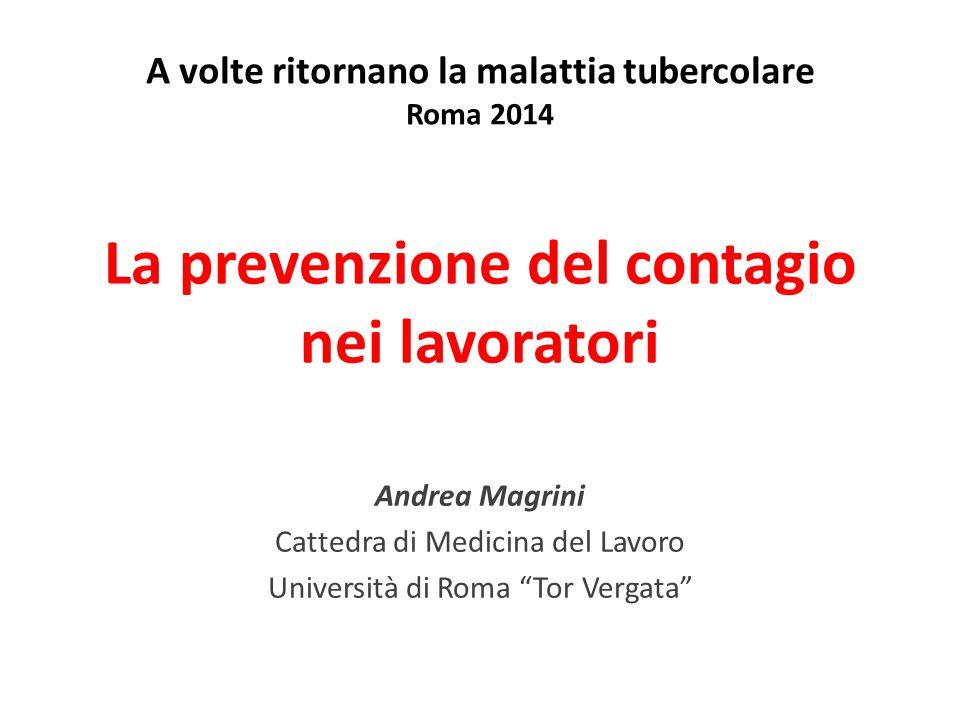 """La prevenzione del contagio nei lavoratori Andrea Magrini Cattedra di Medicina del Lavoro Università di Roma """"Tor Vergata"""" A volte ritornano la malatt"""