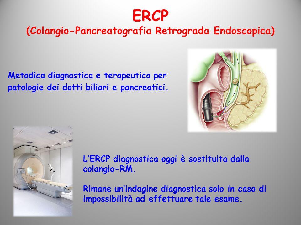 ERCP (Colangio-Pancreatografia Retrograda Endoscopica) Metodica diagnostica e terapeutica per patologie dei dotti biliari e pancreatici.
