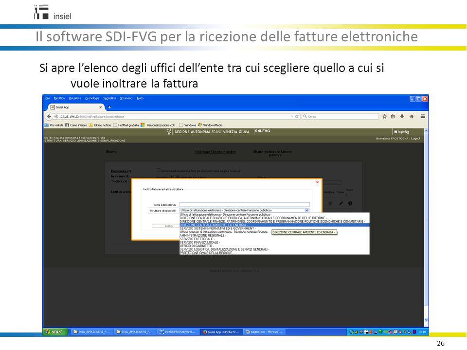 26 Il software SDI-FVG per la ricezione delle fatture elettroniche Si apre l'elenco degli uffici dell'ente tra cui scegliere quello a cui si vuole inoltrare la fattura