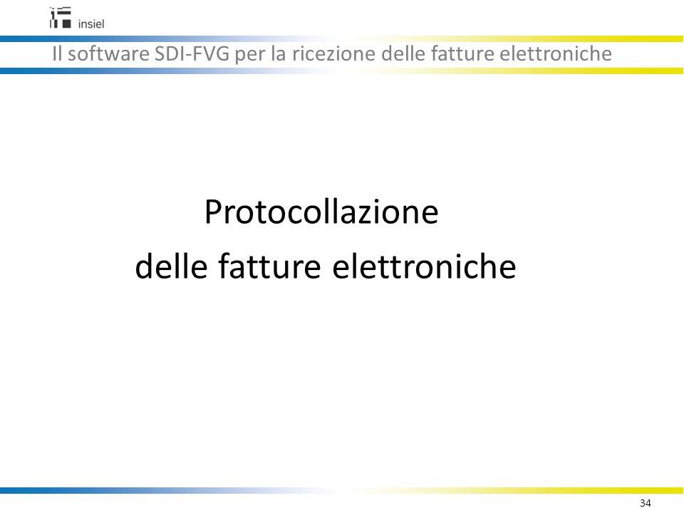 34 Il software SDI-FVG per la ricezione delle fatture elettroniche Protocollazione delle fatture elettroniche