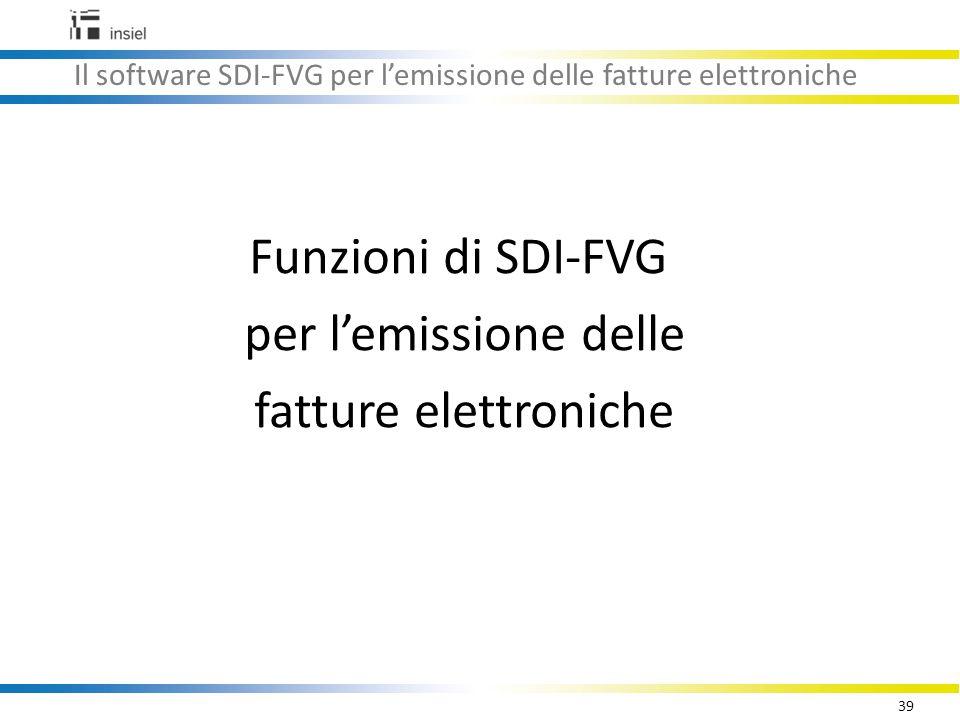 39 Il software SDI-FVG per l'emissione delle fatture elettroniche Funzioni di SDI-FVG per l'emissione delle fatture elettroniche