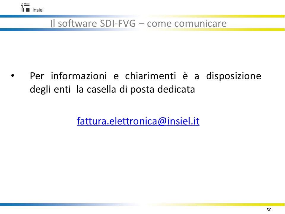 50 Il software SDI-FVG – come comunicare Per informazioni e chiarimenti è a disposizione degli enti la casella di posta dedicata fattura.elettronica@insiel.it