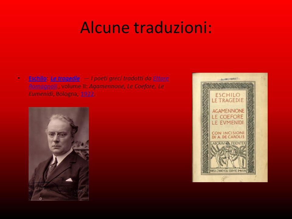 Alcune traduzioni: Eschilo: Le tragedie — I poeti greci tradotti da Ettore Romagnoli., volume II: Agamennone, Le Coefore, Le Eumenidi, Bologna, 1922.