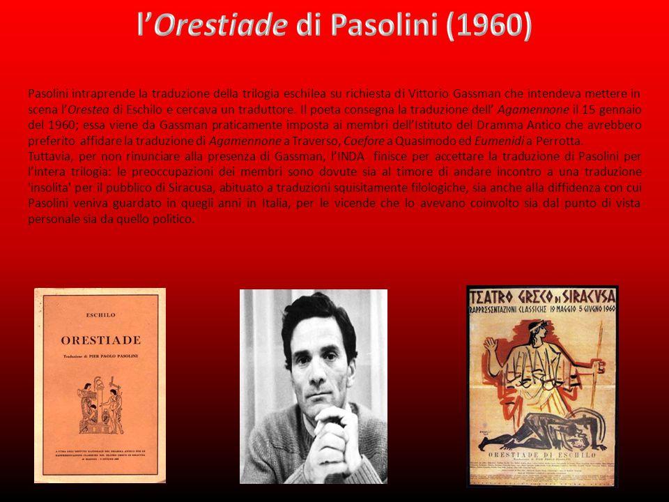 Pasolini intraprende la traduzione della trilogia eschilea su richiesta di Vittorio Gassman che intendeva mettere in scena l'Orestea di Eschilo e cercava un traduttore.
