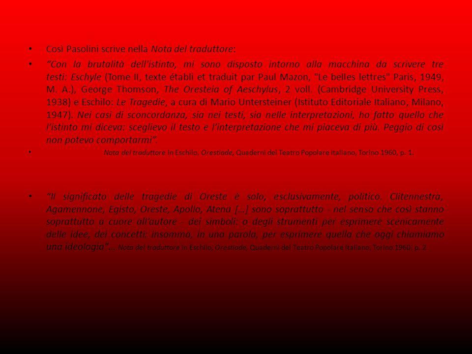 Così Pasolini scrive nella Nota del traduttore: Con la brutalità dell istinto, mi sono disposto intorno alla macchina da scrivere tre testi: Eschyle (Tome II, texte établi et traduit par Paul Mazon, Le belles lettres Paris, 1949, M.