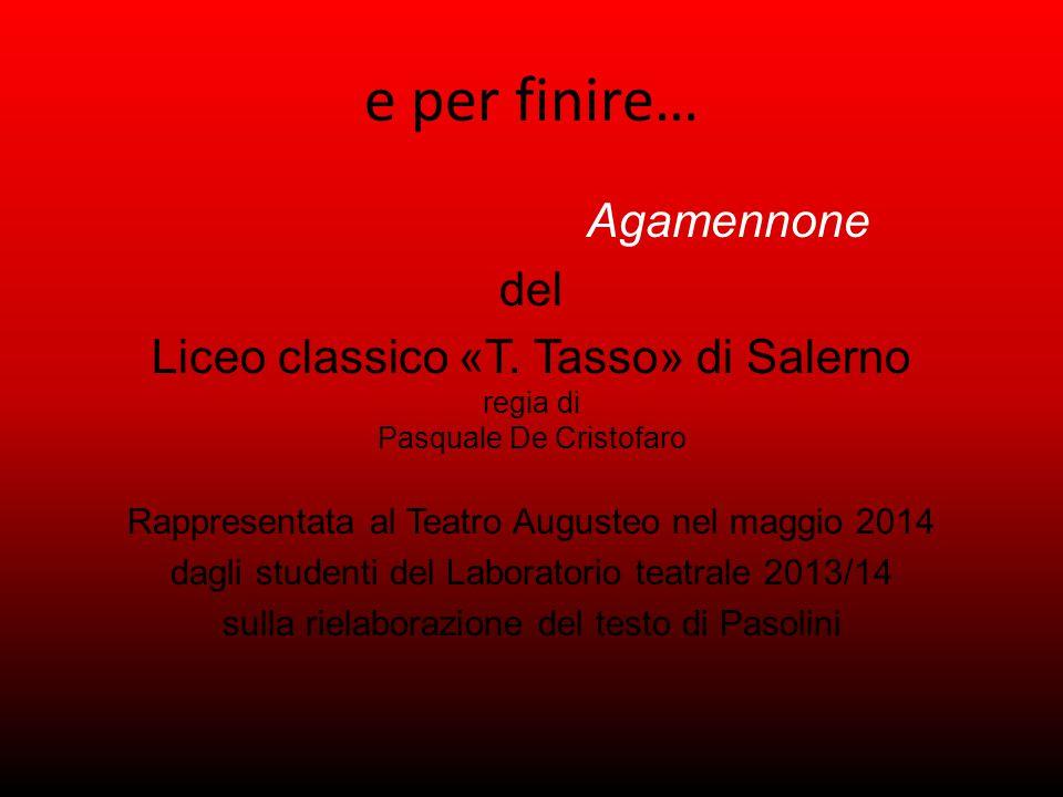 e per finire… Agamennone del Liceo classico «T.