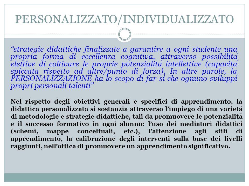 """PERSONALIZZATO/INDIVIDUALIZZATO """"strategie didattiche finalizzate a garantire a ogni studente una propria forma di eccellenza cognitiva, attraverso po"""