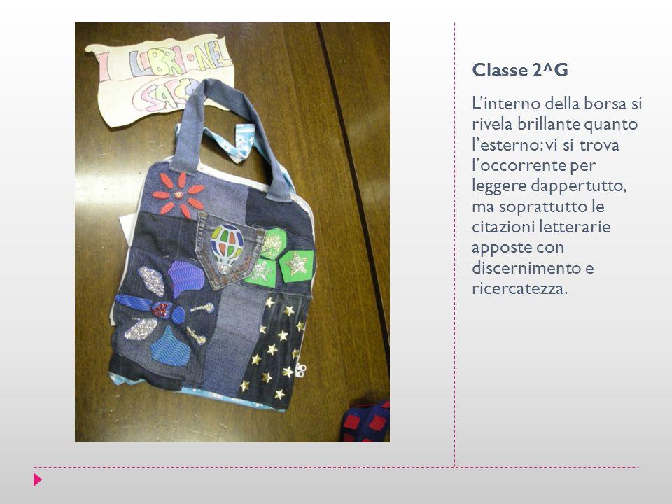 Classe 2^G L'interno della borsa si rivela brillante quanto l'esterno: vi si trova l'occorrente per leggere dappertutto, ma soprattutto le citazioni letterarie apposte con discernimento e ricercatezza.