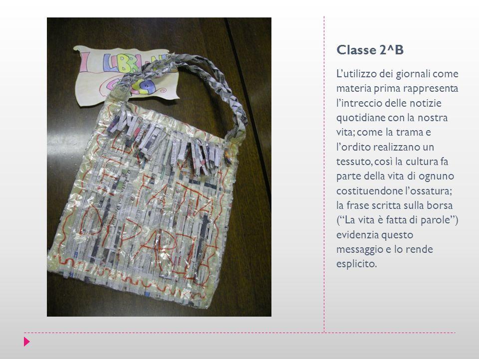 Classe 2^B L'utilizzo dei giornali come materia prima rappresenta l'intreccio delle notizie quotidiane con la nostra vita; come la trama e l'ordito re