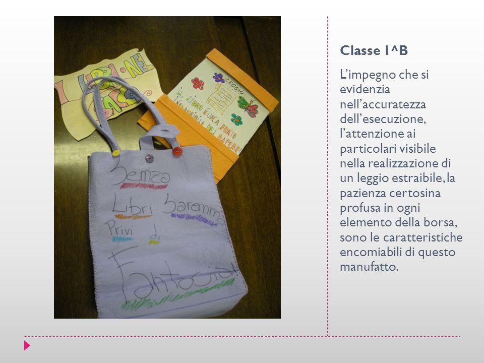 Classe 1^B L'impegno che si evidenzia nell'accuratezza dell'esecuzione, l'attenzione ai particolari visibile nella realizzazione di un leggio estraibile, la pazienza certosina profusa in ogni elemento della borsa, sono le caratteristiche encomiabili di questo manufatto.