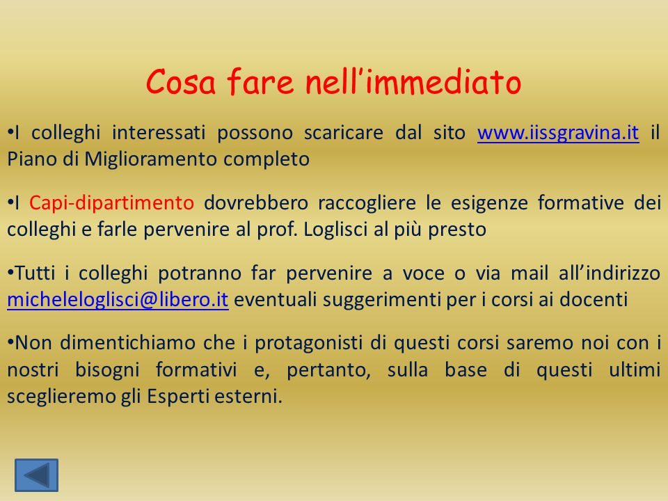 Cosa fare nell'immediato I colleghi interessati possono scaricare dal sito www.iissgravina.it il Piano di Miglioramento completowww.iissgravina.it I C
