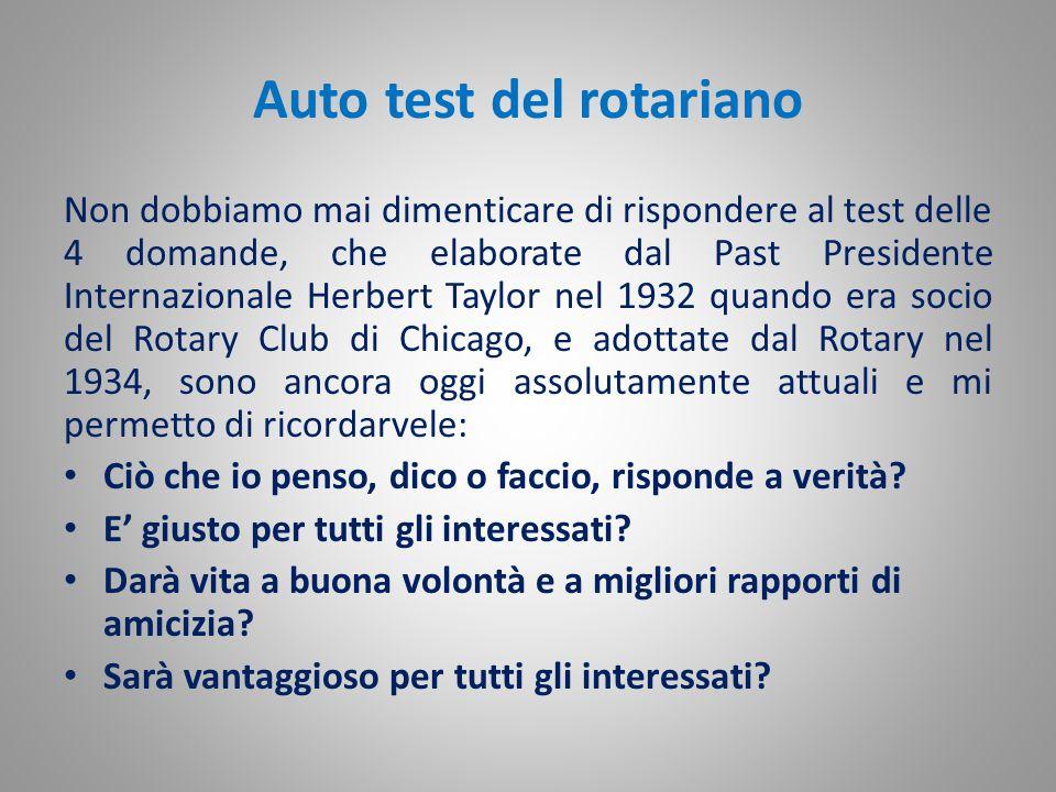 Auto test del rotariano Non dobbiamo mai dimenticare di rispondere al test delle 4 domande, che elaborate dal Past Presidente Internazionale Herbert T
