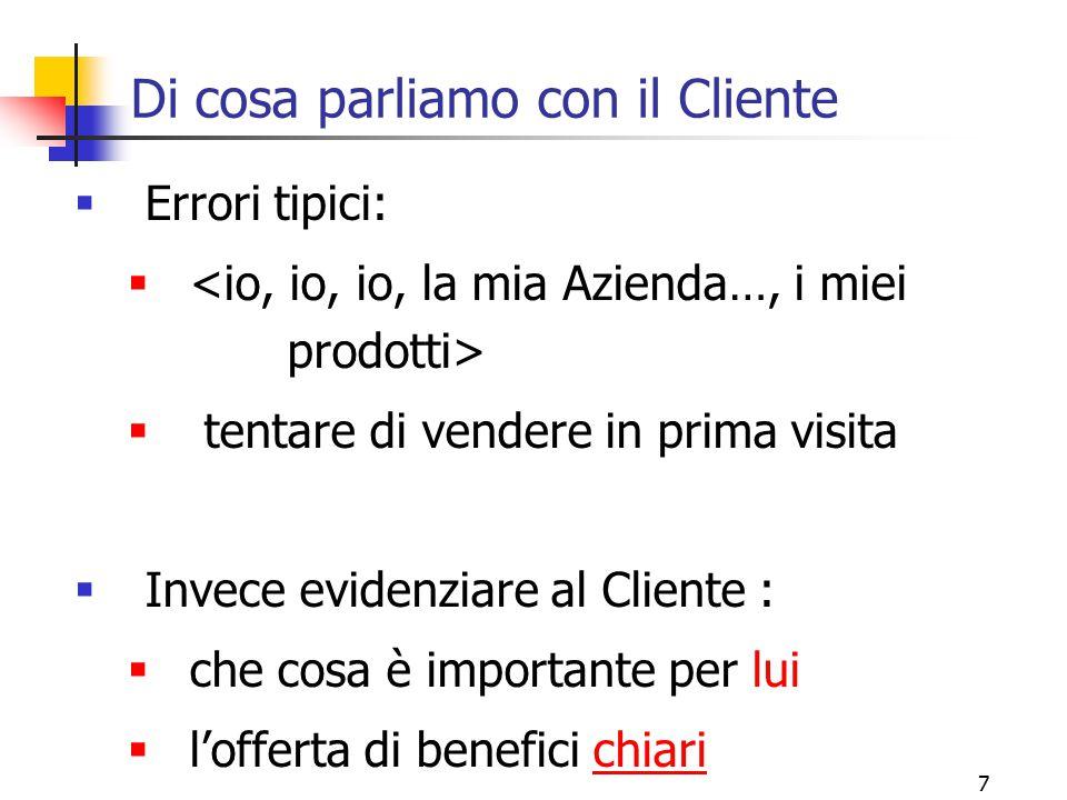 7 Di cosa parliamo con il Cliente  Errori tipici:   tentare di vendere in prima visita  Invece evidenziare al Cliente :  che cosa è importante pe