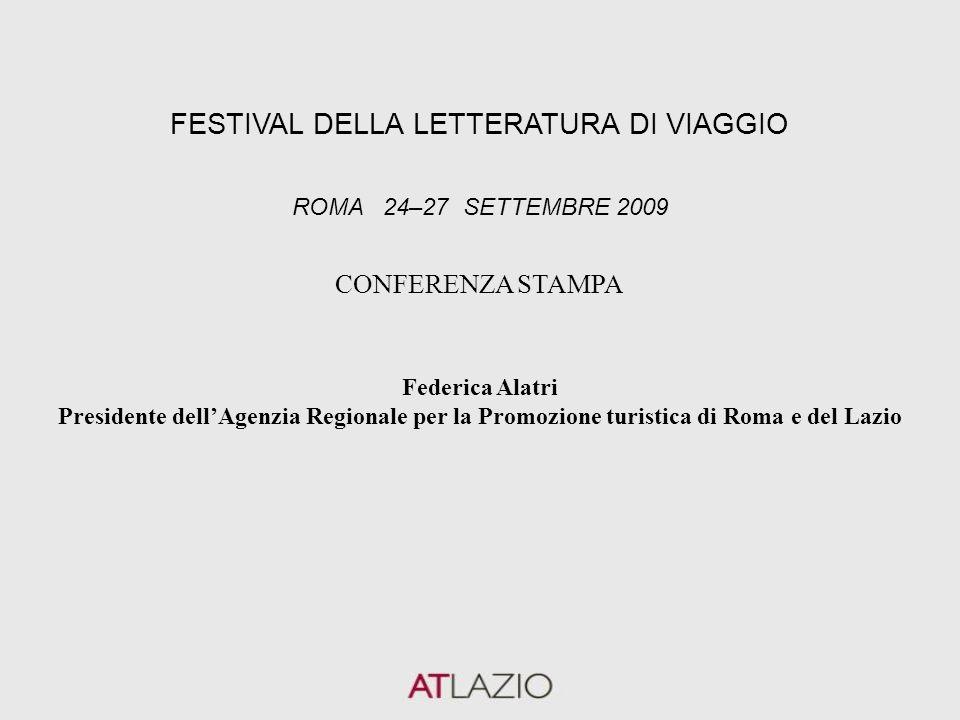 FESTIVAL DELLA LETTERATURA DI VIAGGIO ROMA 24–27 SETTEMBRE 2009 Federica Alatri Presidente dell'Agenzia Regionale per la Promozione turistica di Roma e del Lazio CONFERENZA STAMPA