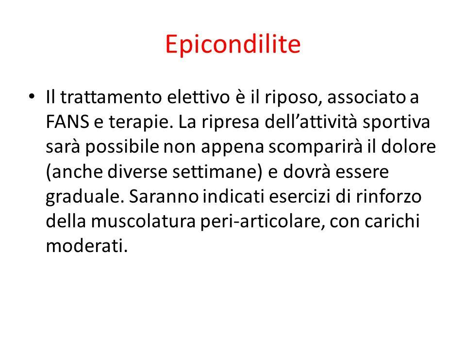 Epicondilite Il trattamento elettivo è il riposo, associato a FANS e terapie. La ripresa dell'attività sportiva sarà possibile non appena scomparirà i
