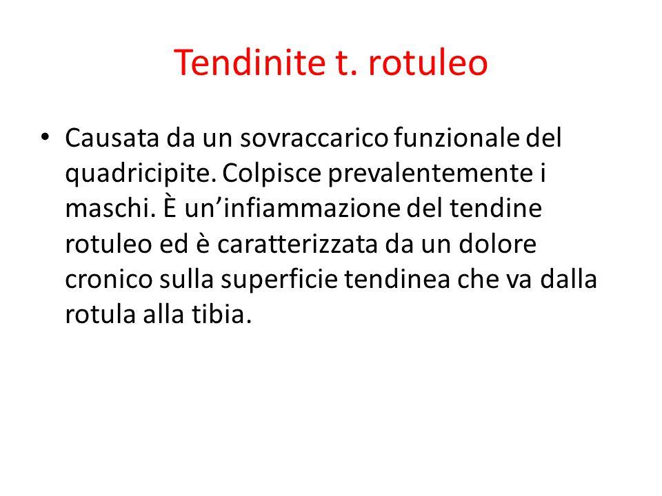 Tendinite t. rotuleo Causata da un sovraccarico funzionale del quadricipite. Colpisce prevalentemente i maschi. È un'infiammazione del tendine rotuleo
