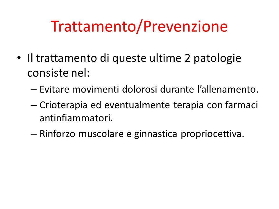 Trattamento/Prevenzione Il trattamento di queste ultime 2 patologie consiste nel: – Evitare movimenti dolorosi durante l'allenamento. – Crioterapia ed
