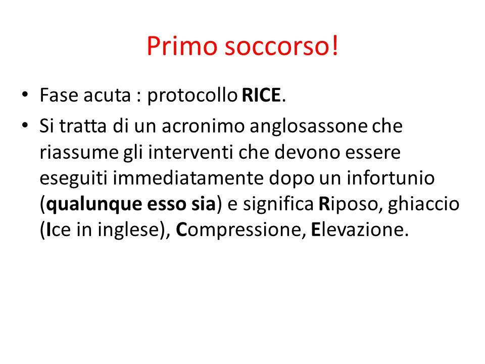 Primo soccorso! Fase acuta : protocollo RICE. Si tratta di un acronimo anglosassone che riassume gli interventi che devono essere eseguiti immediatame