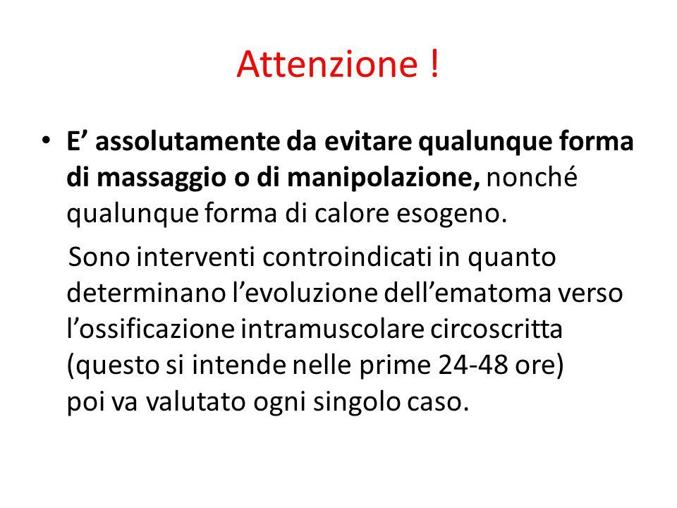Attenzione ! E' assolutamente da evitare qualunque forma di massaggio o di manipolazione, nonché qualunque forma di calore esogeno. Sono interventi co