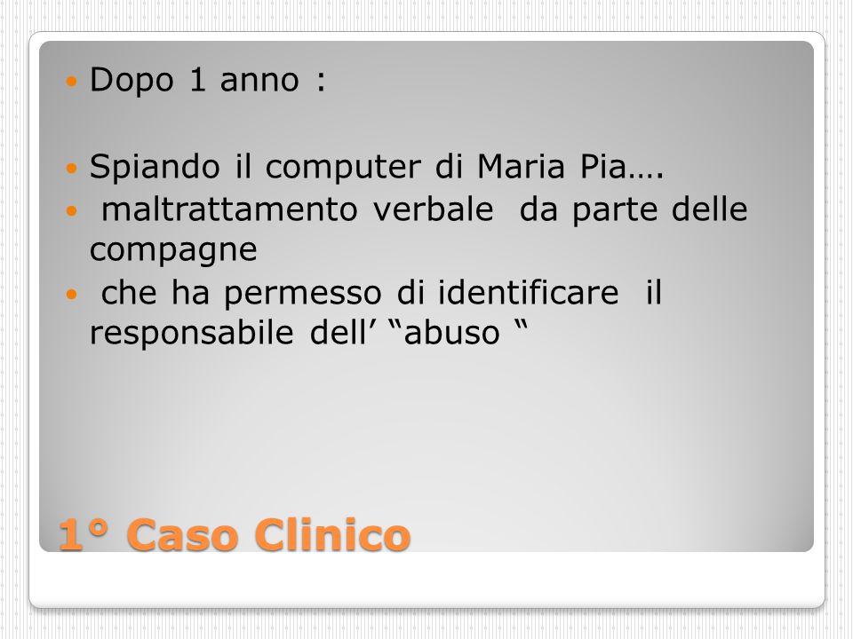 1° Caso Clinico Dopo 1 anno : Spiando il computer di Maria Pia….