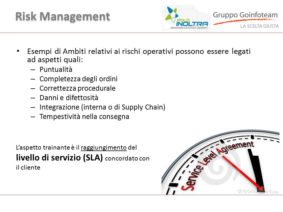 Risk Management Esempi di Ambiti relativi ai rischi operativi possono essere legati ad aspetti quali: – Puntualità – Completezza degli ordini – Corret