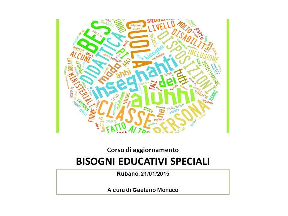 Corso di aggiornamento BISOGNI EDUCATIVI SPECIALI Rubano, 21/01/2015 A cura di Gaetano Monaco