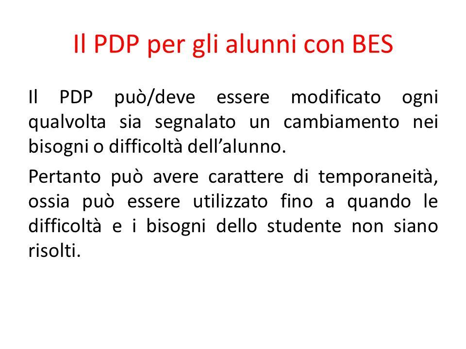 Il PDP per gli alunni con BES Il PDP può/deve essere modificato ogni qualvolta sia segnalato un cambiamento nei bisogni o difficoltà dell'alunno.
