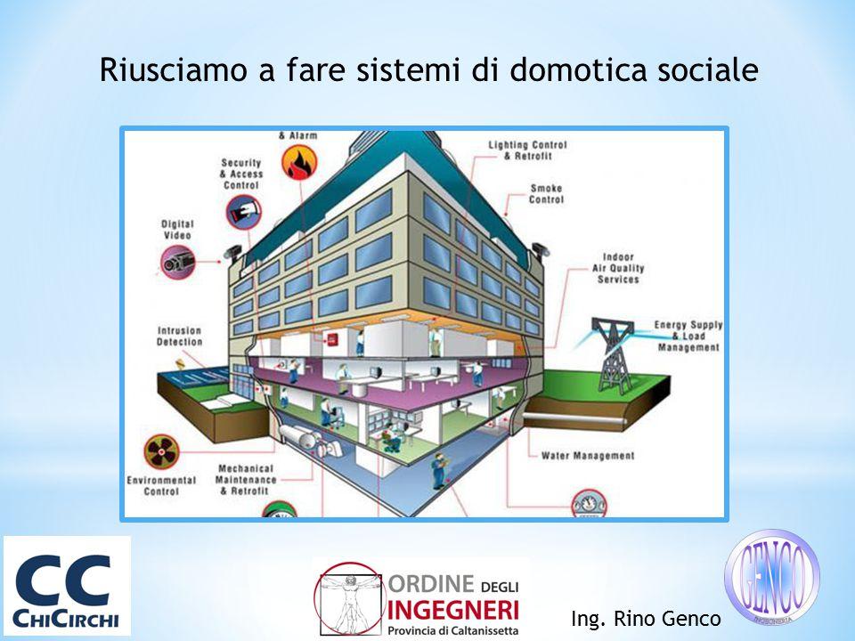 Ing. Rino Genco Riusciamo a fare sistemi di domotica sociale