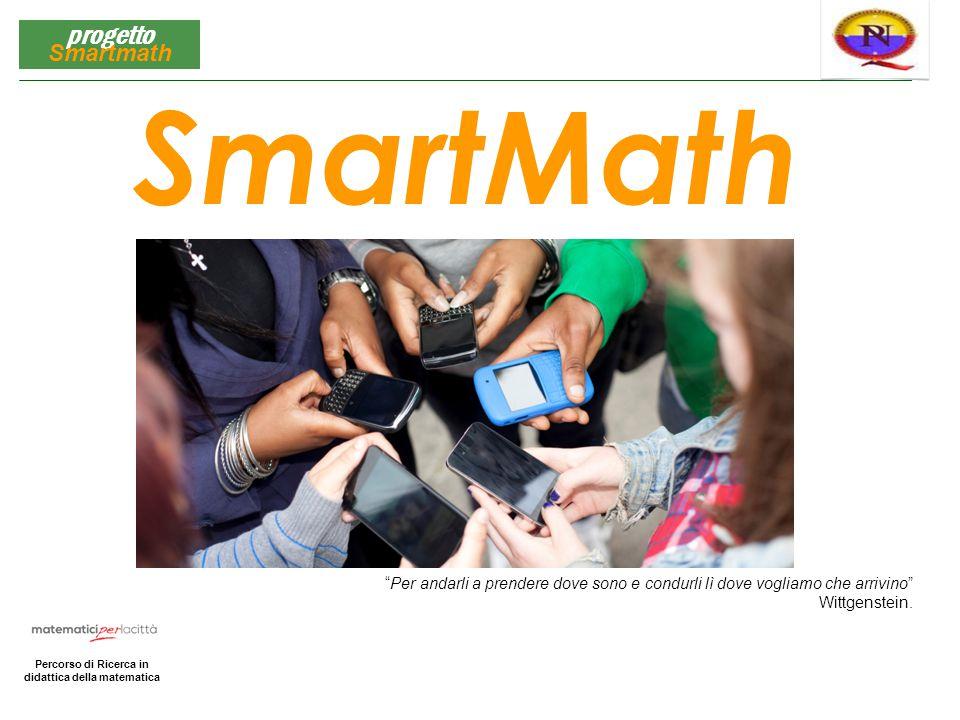 """Matematica per la Città Percorso di Ricerca in didattica della matematica progetto Smartmath SmartMath """"Per andarli a prendere dove sono e condurli lì"""