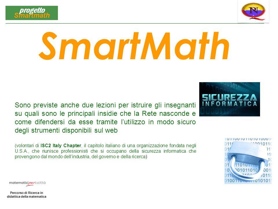 Matematica per la Città Percorso di Ricerca in didattica della matematica progetto Smartmath SmartMath Sono previste anche due lezioni per istruire gl