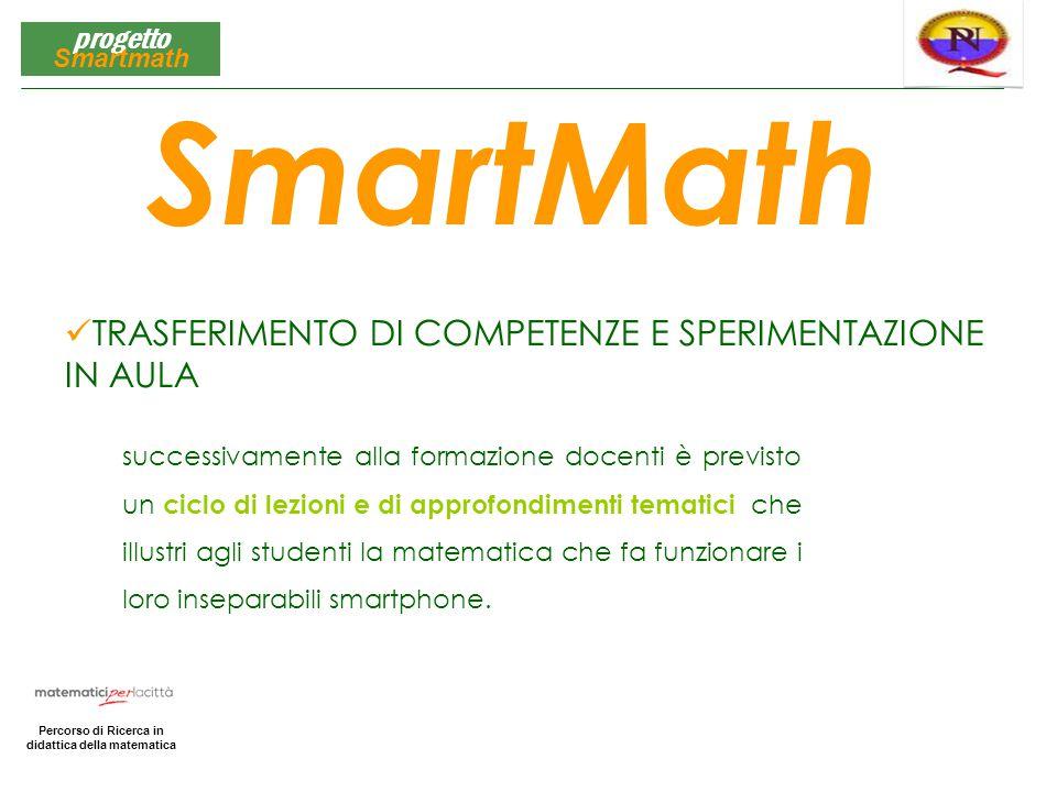 Matematica per la Città Percorso di Ricerca in didattica della matematica progetto Smartmath TRASFERIMENTO DI COMPETENZE E SPERIMENTAZIONE IN AULA Sma