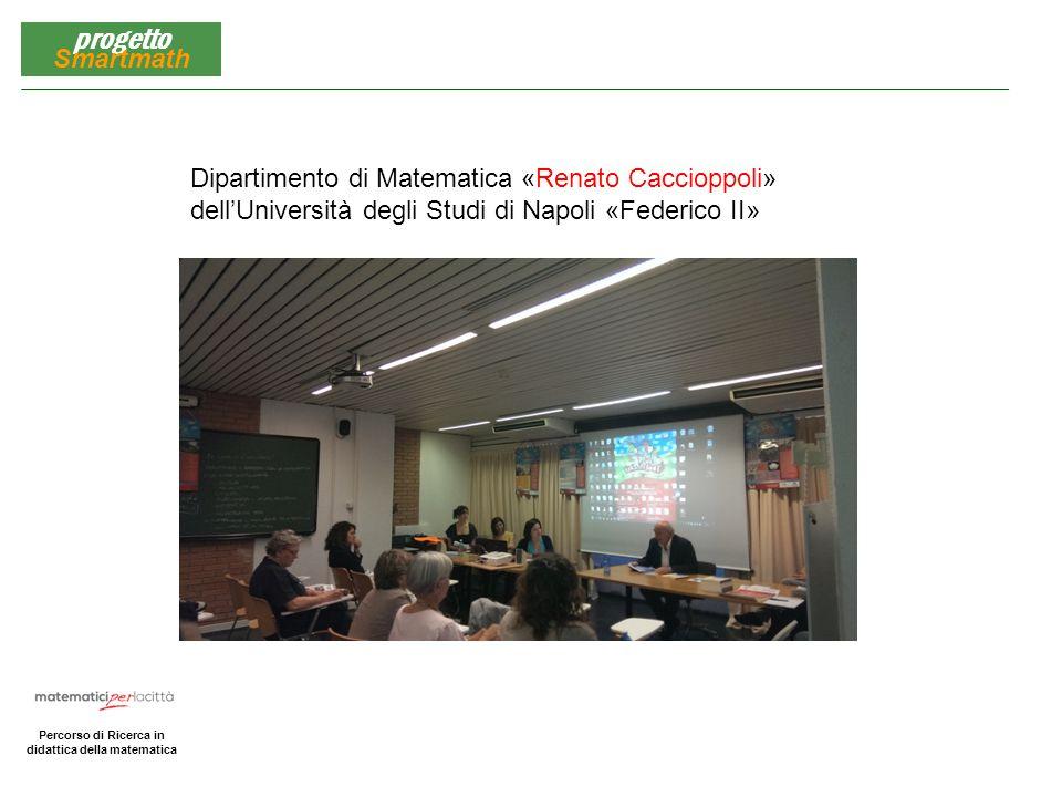 Matematica per la Città Percorso di Ricerca in didattica della matematica progetto Smartmath Dipartimento di Matematica «Renato Caccioppoli» dell'Univ