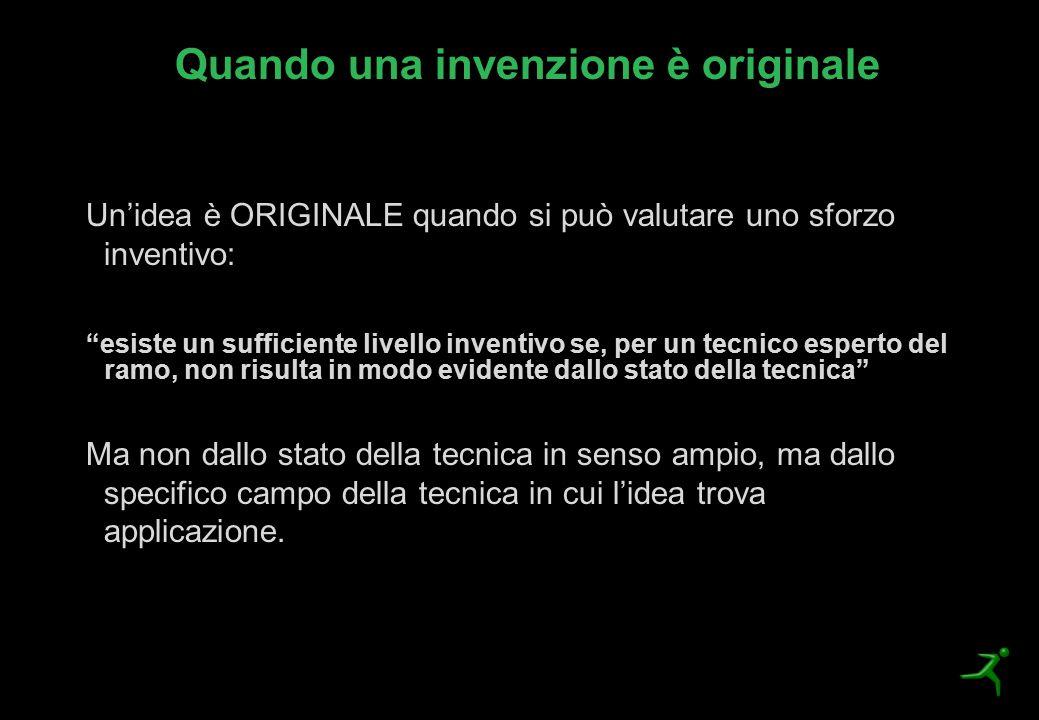 """Quando una invenzione è originale Un'idea è ORIGINALE quando si può valutare uno sforzo inventivo: """"esiste un sufficiente livello inventivo se, per un"""