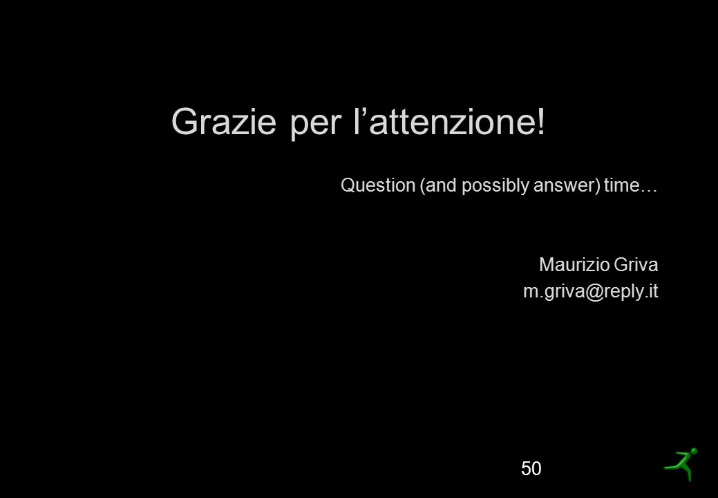 Grazie per l'attenzione! Question (and possibly answer) time… Maurizio Griva m.griva@reply.it 50