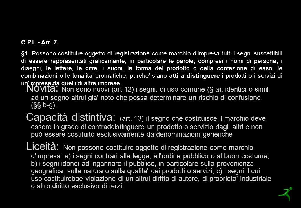I requisiti di registrabilità Novità: Non sono nuovi (art.12) i segni: di uso comune (§ a); identici o simili ad un segno altrui gia' noto che possa d
